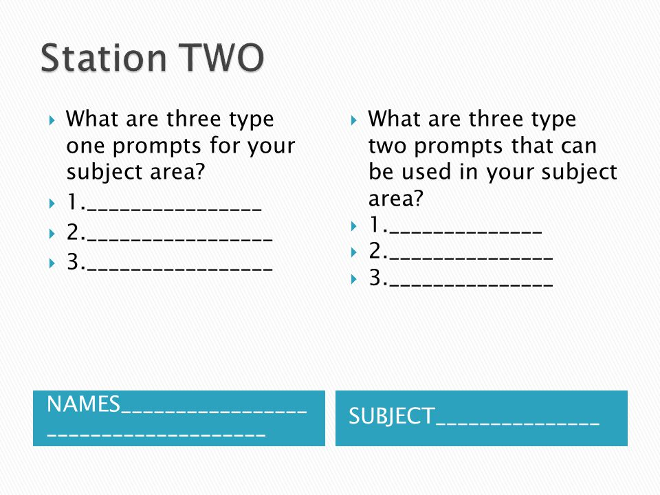Station TWO What are three type one prompts for your subject area