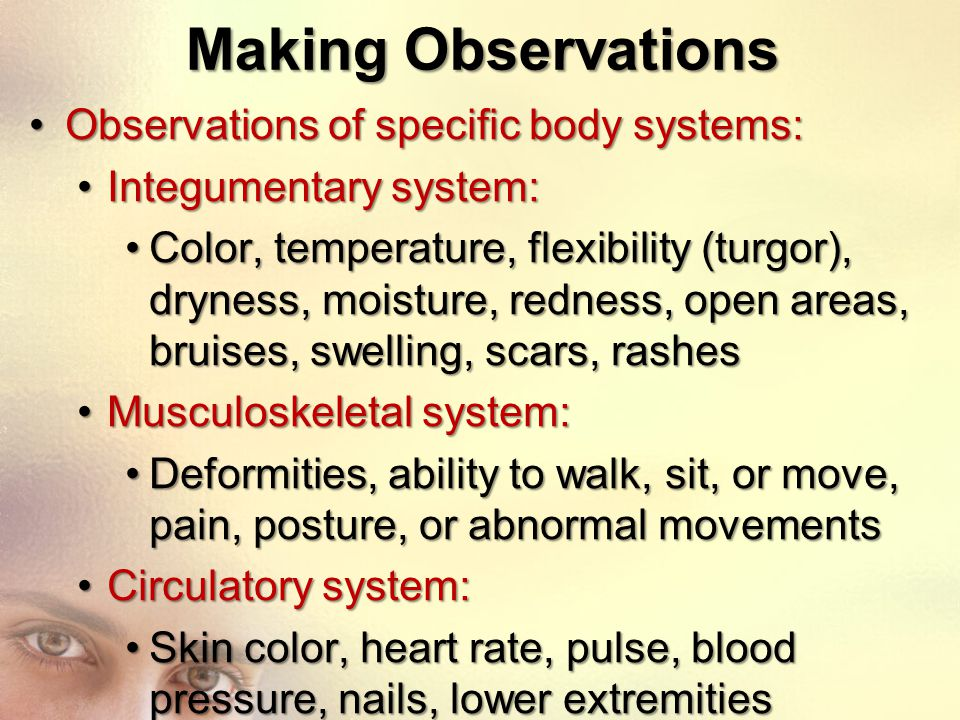 Making Observations Observations of specific body systems: