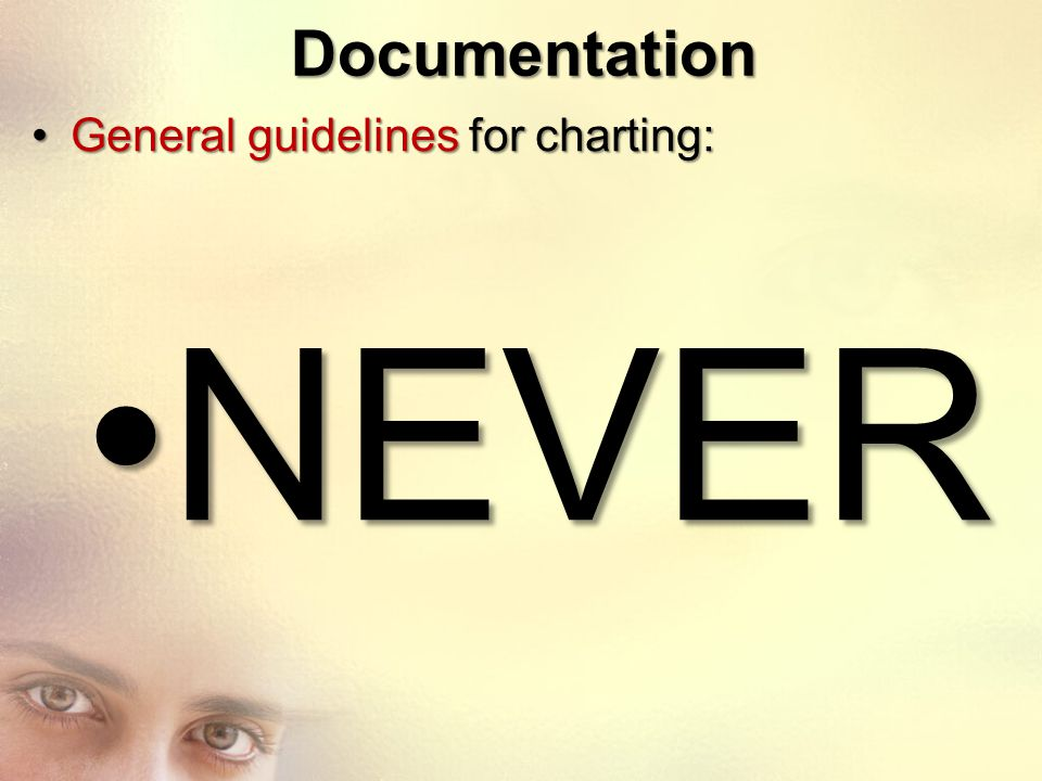 Documentation General guidelines for charting: NEVER