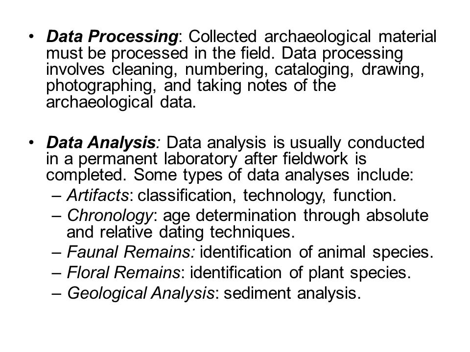 Data Processing: Collected archaeological material must be processed in the field. Data processing involves cleaning, numbering, cataloging, drawing, photographing, and taking notes of the archaeological data.