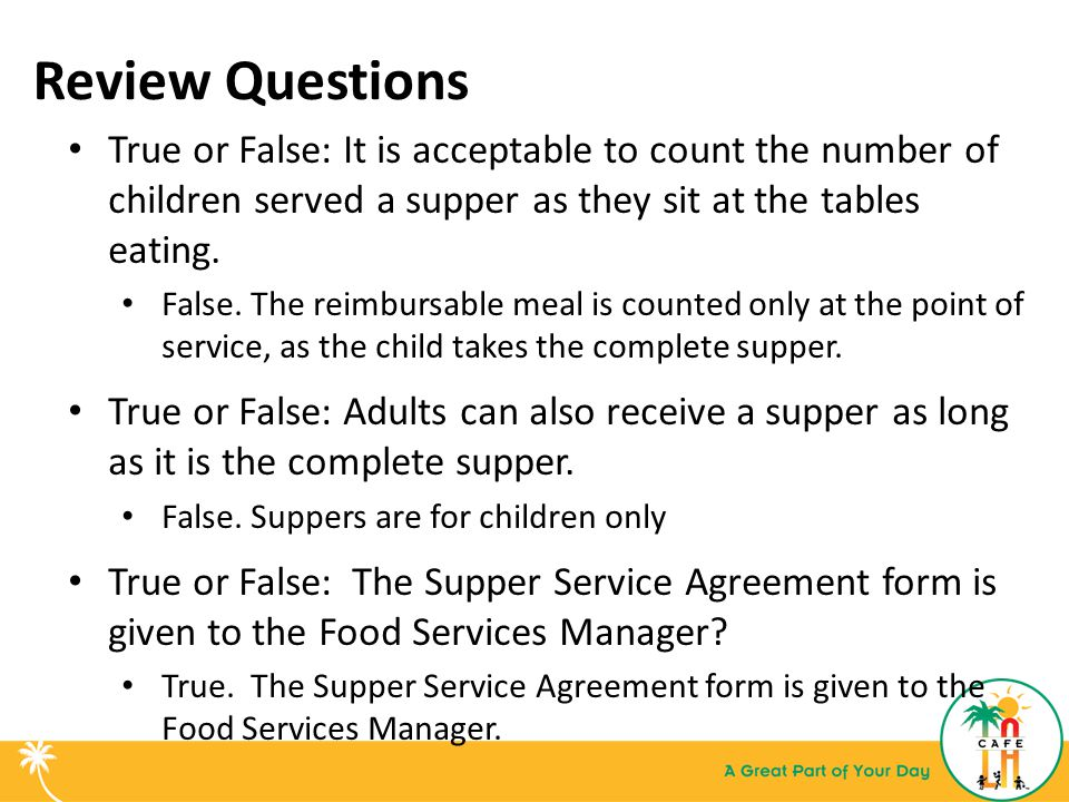 Review Questions True or False: It is acceptable to count the number of children served a supper as they sit at the tables eating.