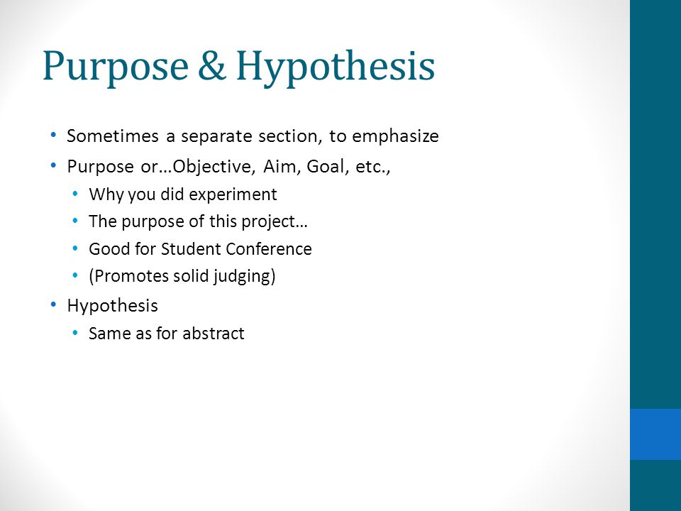 Purpose & Hypothesis Sometimes a separate section, to emphasize