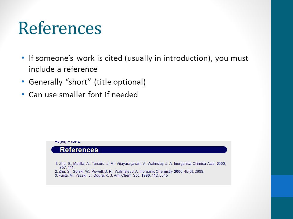 References If someone's work is cited (usually in introduction), you must include a reference. Generally short (title optional)