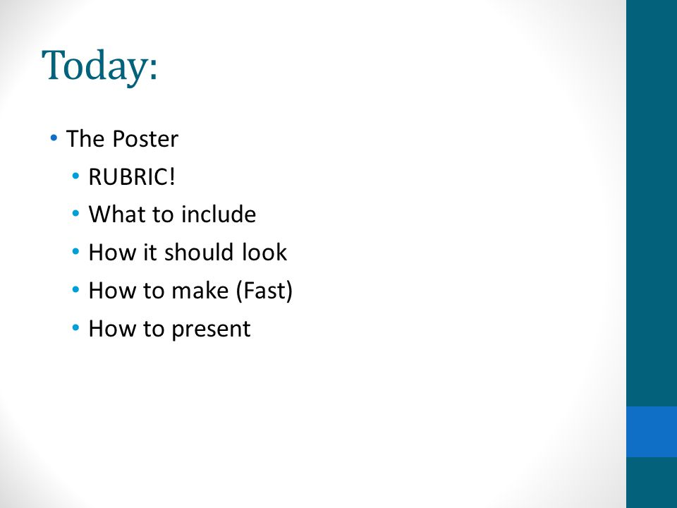 Today: The Poster RUBRIC! What to include How it should look
