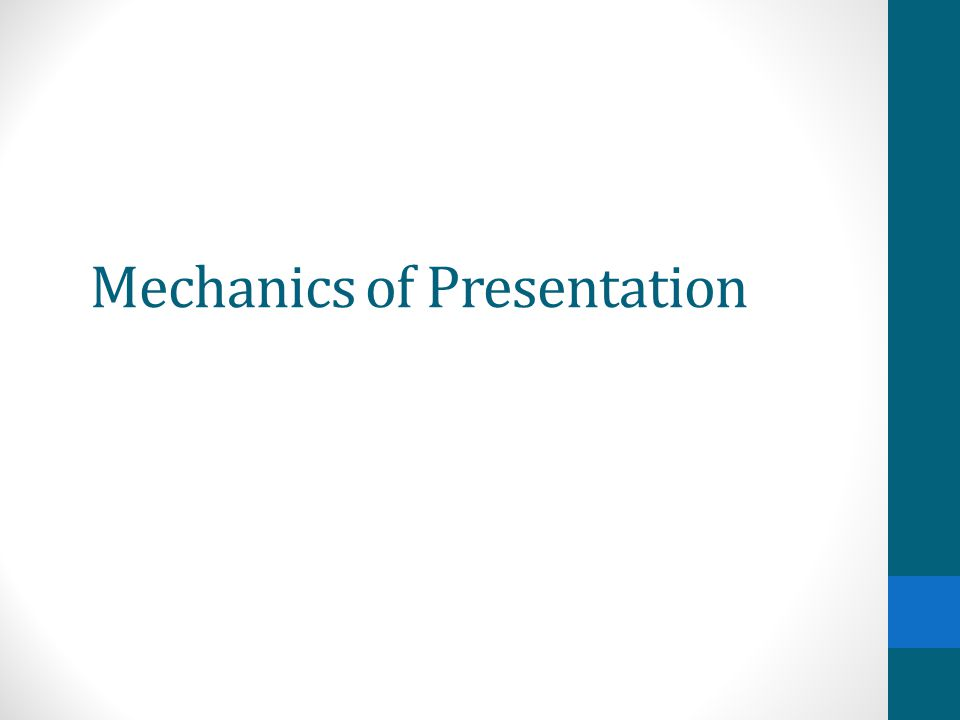 Mechanics of Presentation