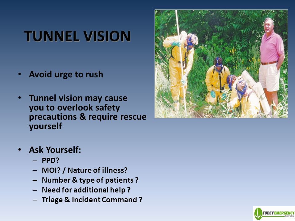 TUNNEL VISION Avoid urge to rush onto scene