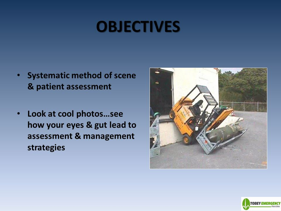 OBJECTIVES Systematic method of scene & patient assessment