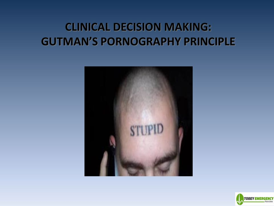 CLINICAL DECISION MAKING: GUTMAN'S PORNOGRAPHY PRINCIPLE