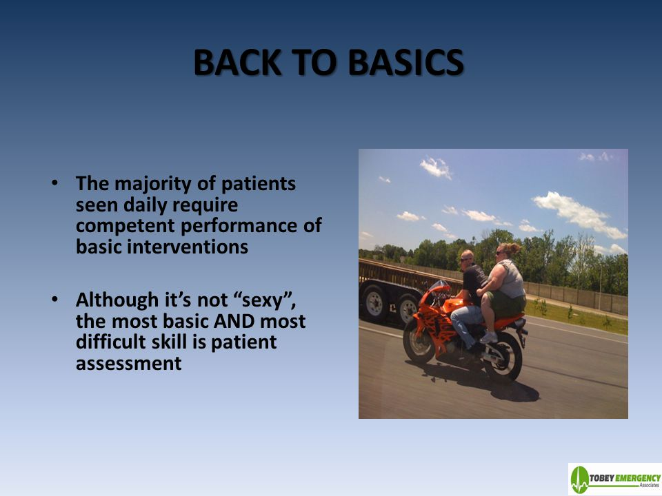 BACK TO BASICS The majority of patients seen daily require competent performance of basic interventions.