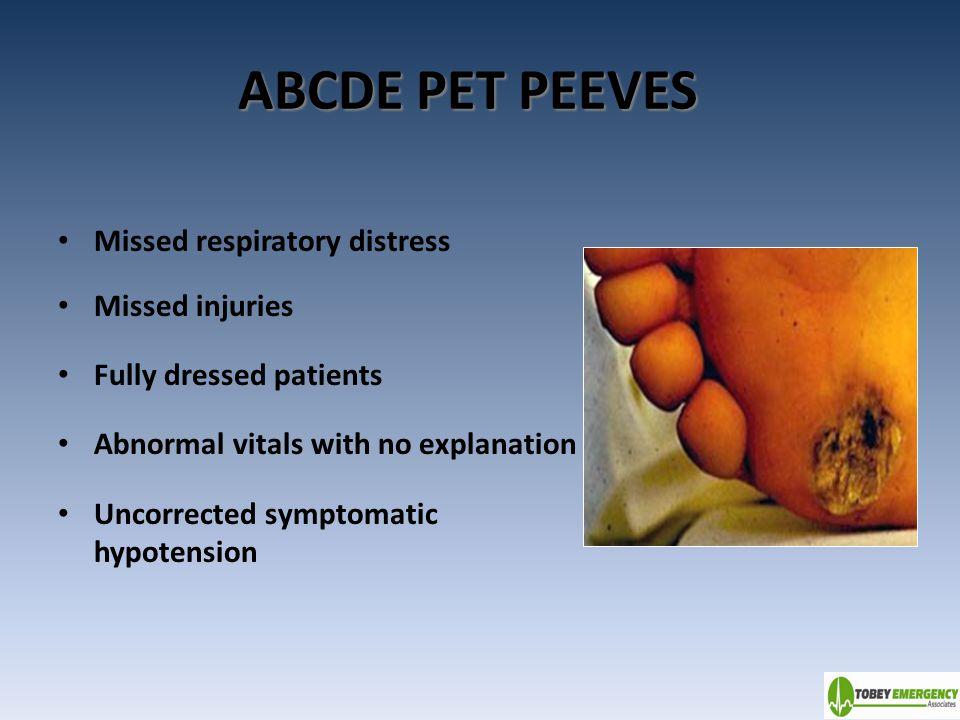 ABCDE PET PEEVES Missed respiratory distress Missed injuries