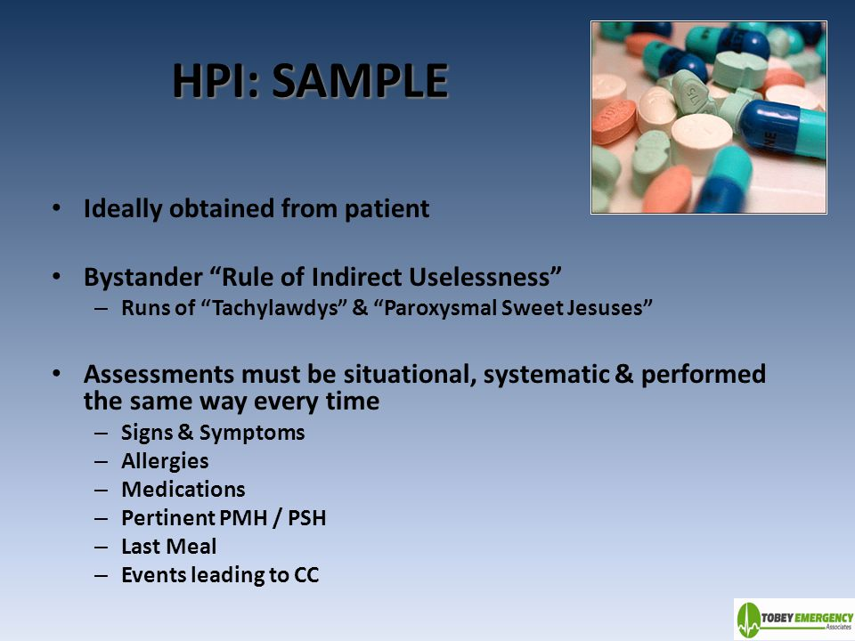 HPI: SAMPLE Ideally obtained from patient