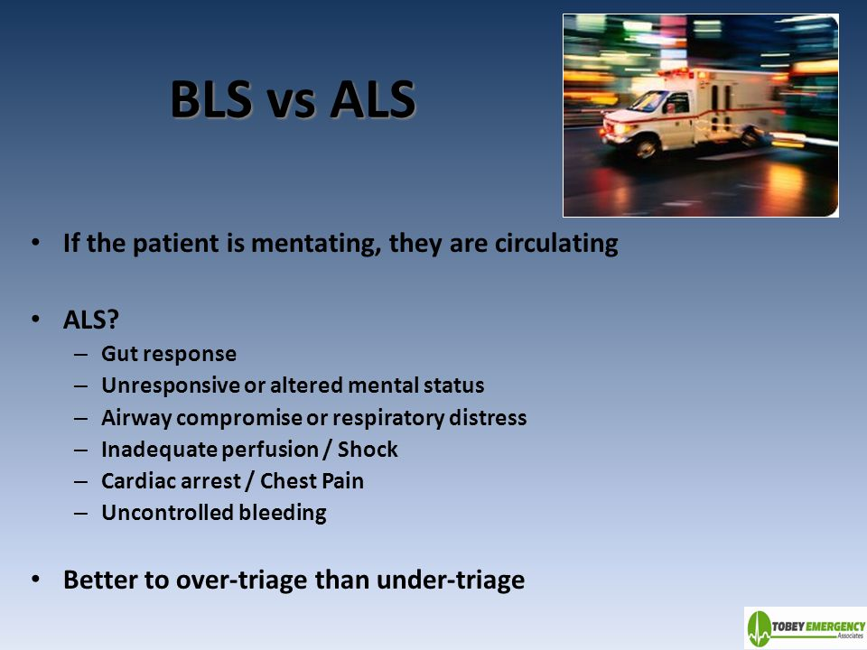 BLS vs ALS If the patient is mentating, they are circulating ALS