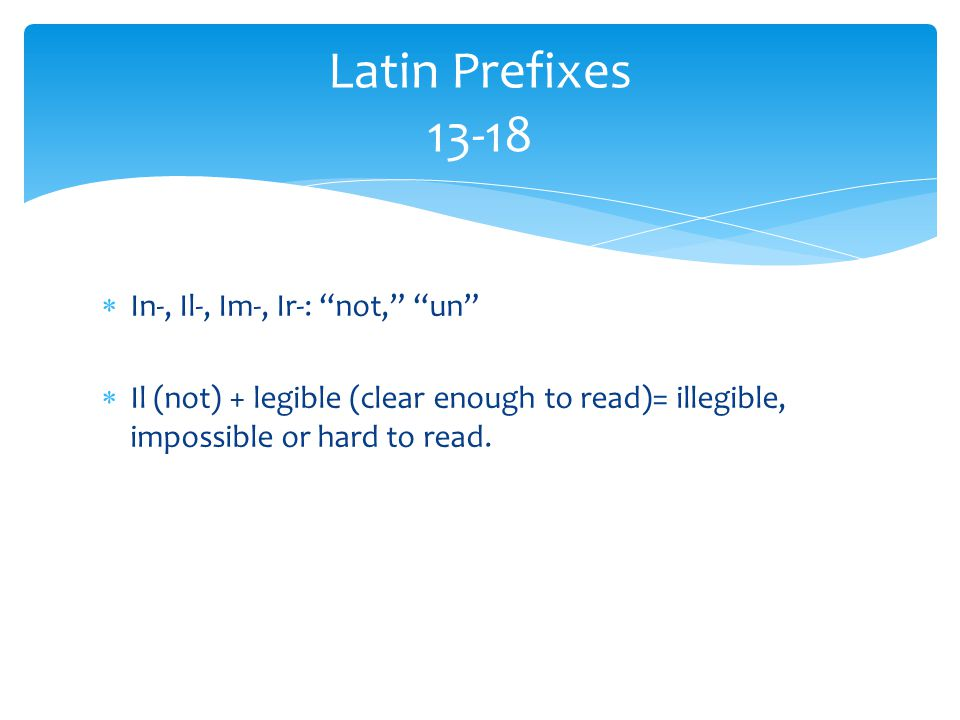 Latin Prefixes 13-18 In-, Il-, Im-, Ir-: not, un