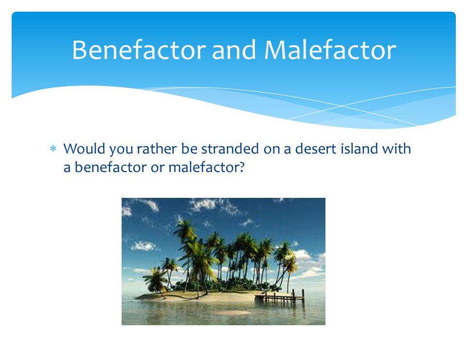 Benefactor and Malefactor