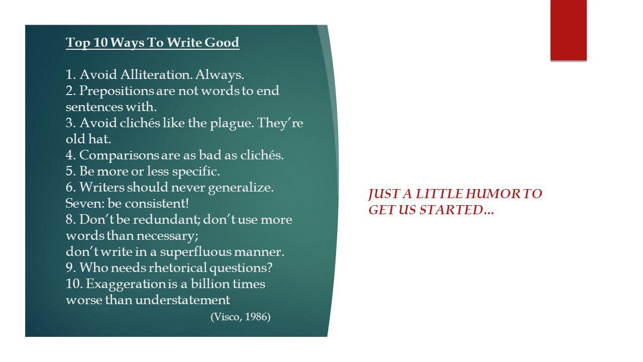 Top 10 Ways To Write Good 1. Avoid Alliteration. Always. 2