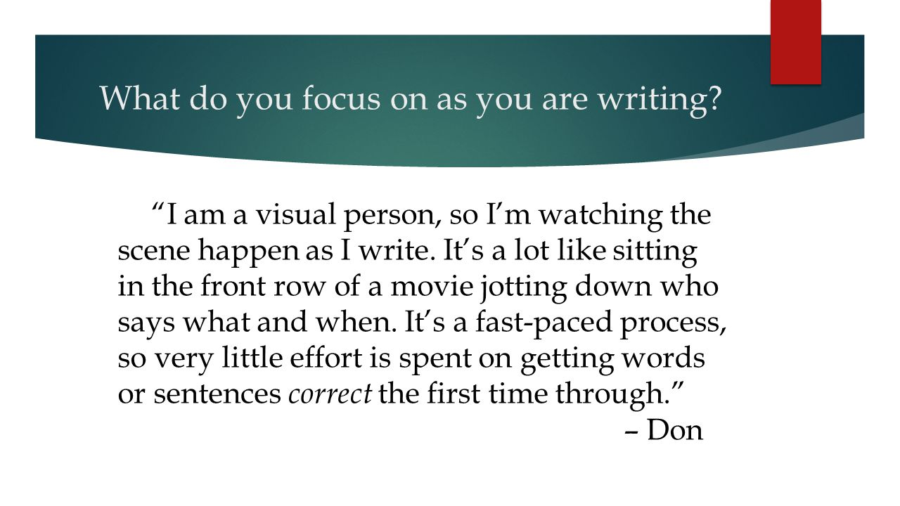 What do you focus on as you are writing