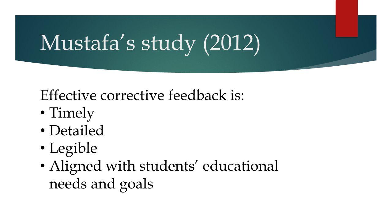 Mustafa's study (2012) Effective corrective feedback is: Timely