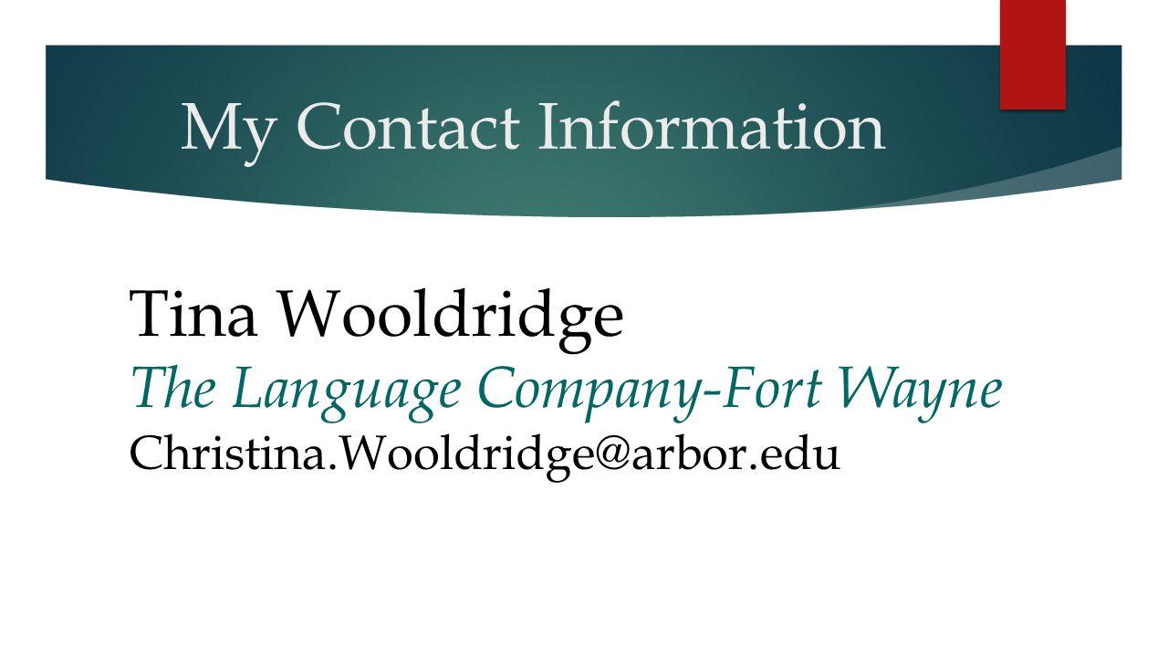 My Contact Information Tina Wooldridge. The Language Company-Fort Wayne.