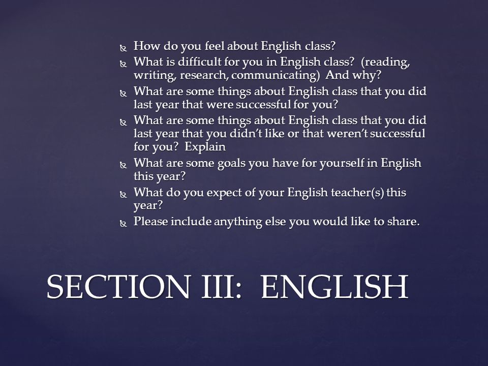 SECTION III: ENGLISH How do you feel about English class