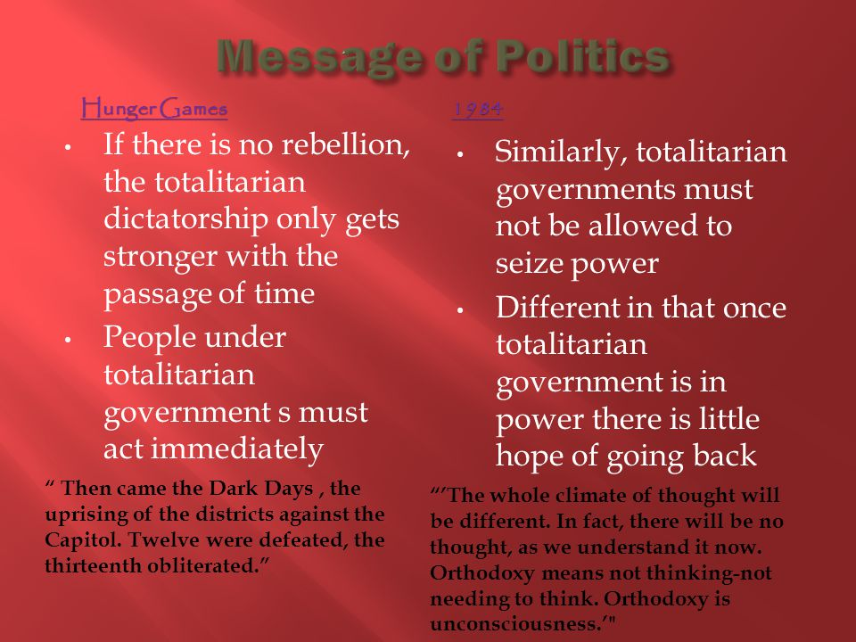 Message of Politics Hunger Games. 1984. If there is no rebellion, the totalitarian dictatorship only gets stronger with the passage of time.