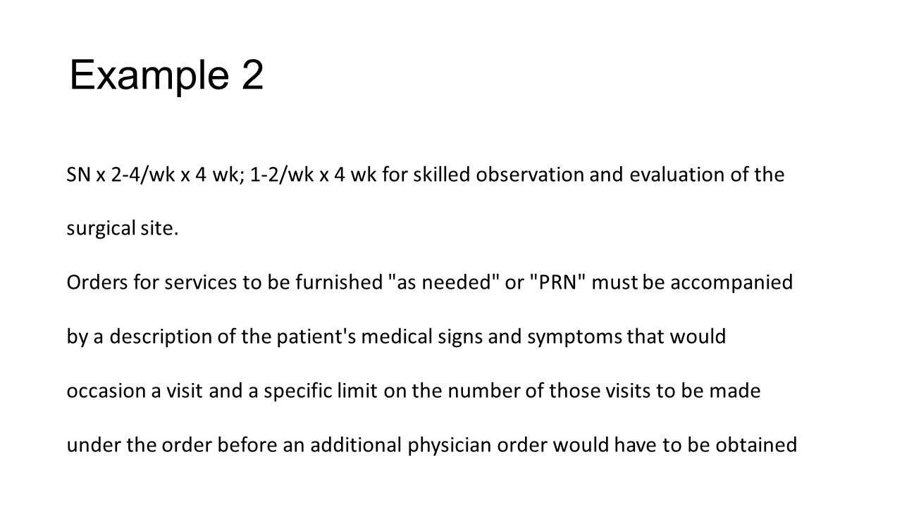 Example 2 SN x 2-4/wk x 4 wk; 1-2/wk x 4 wk for skilled observation and evaluation of the surgical site.