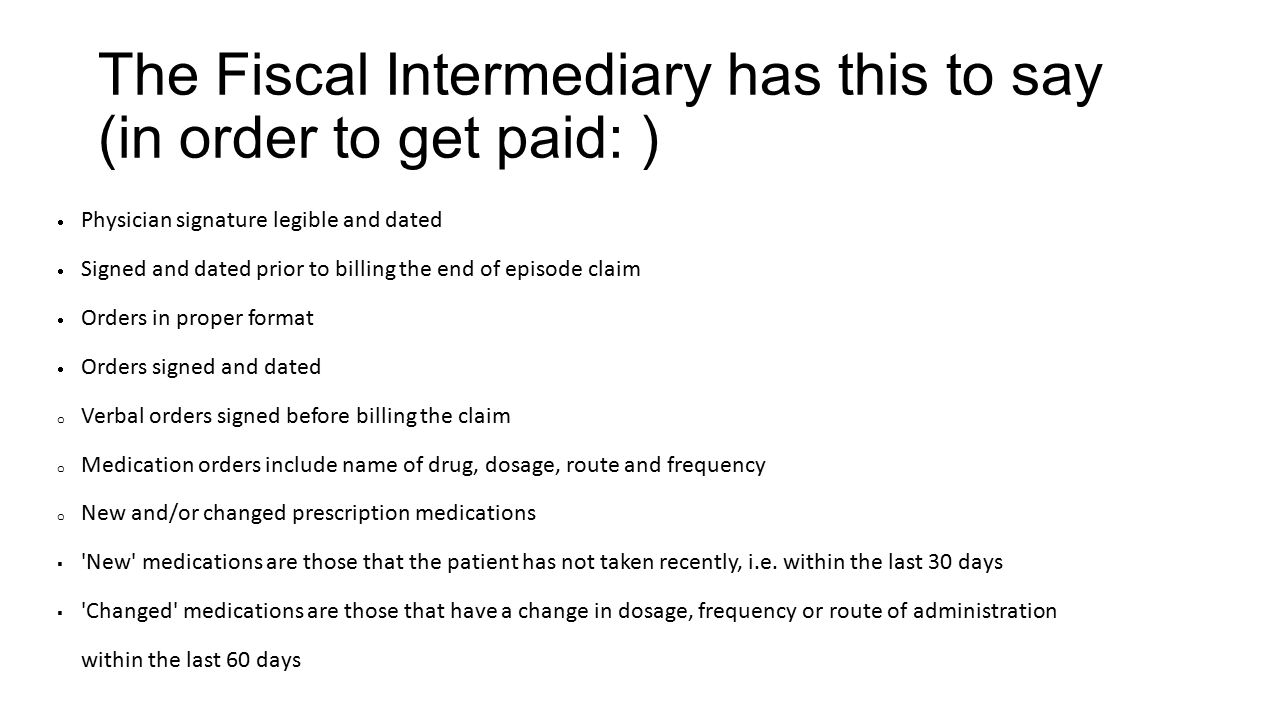 The Fiscal Intermediary has this to say (in order to get paid: )