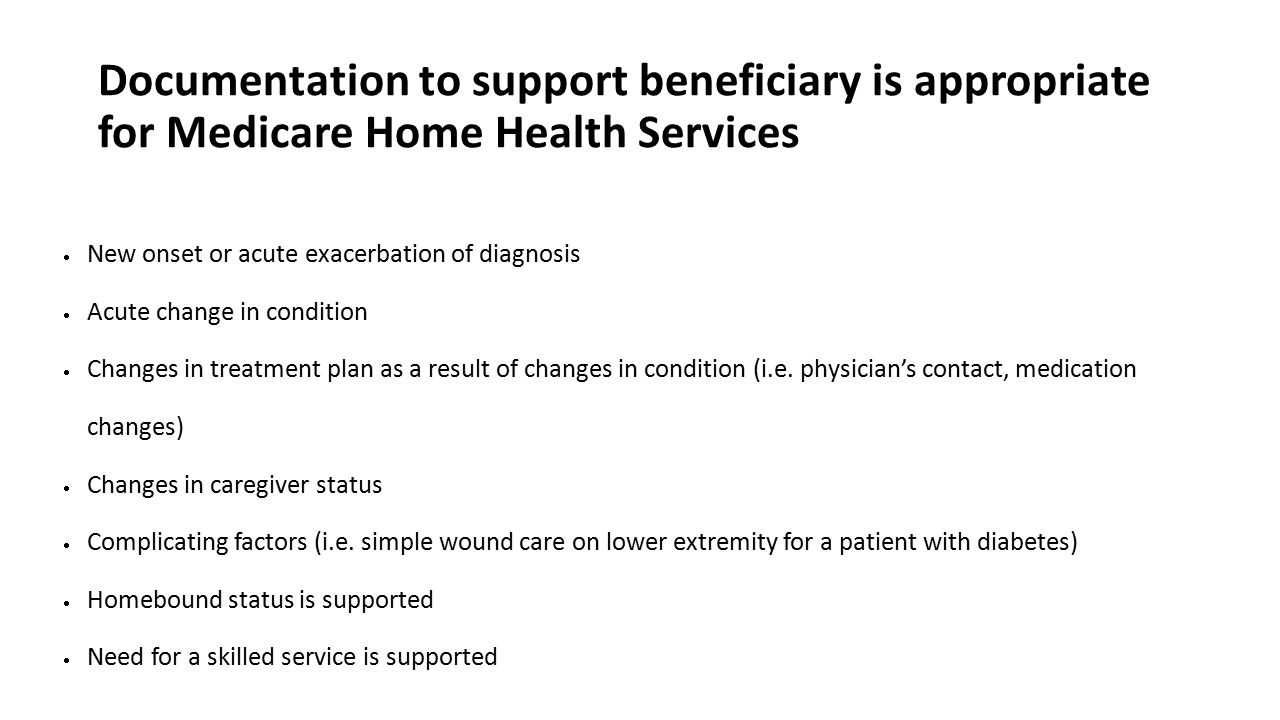 Documentation to support beneficiary is appropriate for Medicare Home Health Services