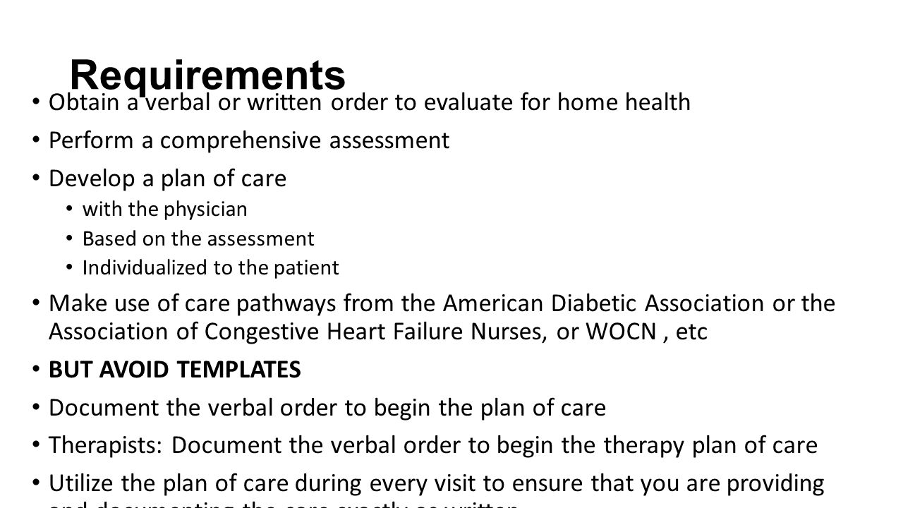 Requirements Obtain a verbal or written order to evaluate for home health. Perform a comprehensive assessment.