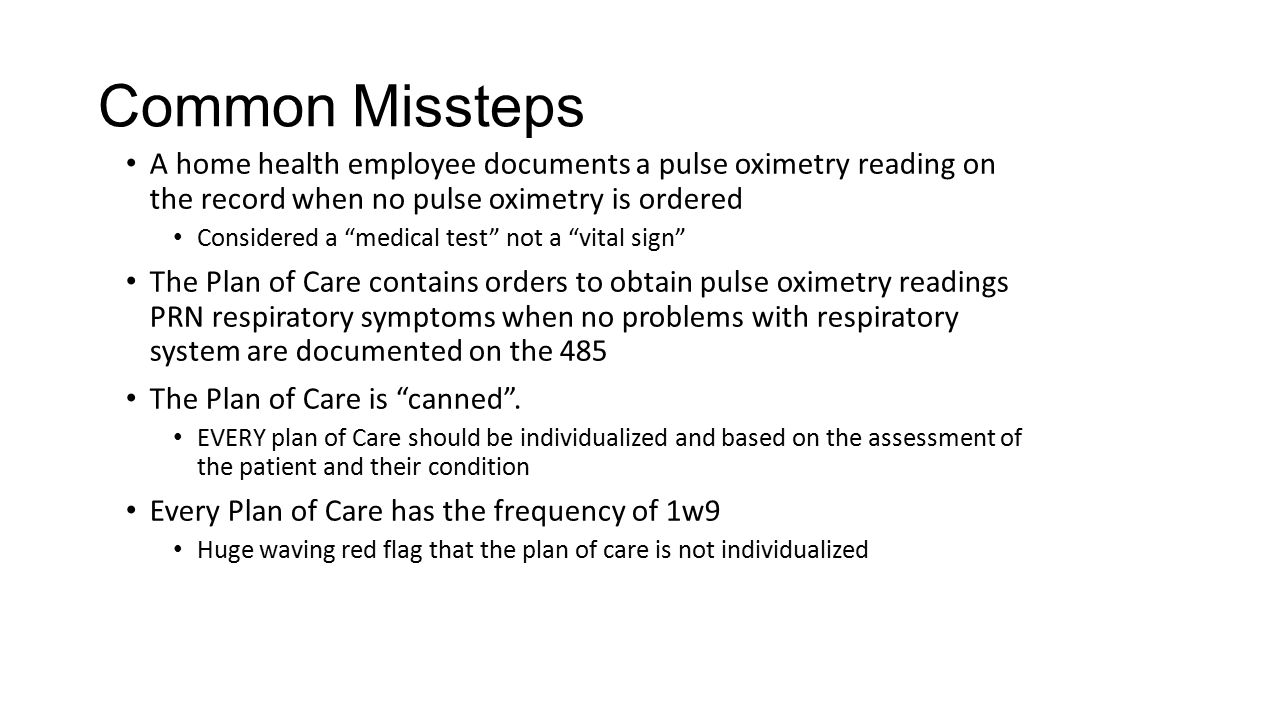 Common Missteps A home health employee documents a pulse oximetry reading on the record when no pulse oximetry is ordered.