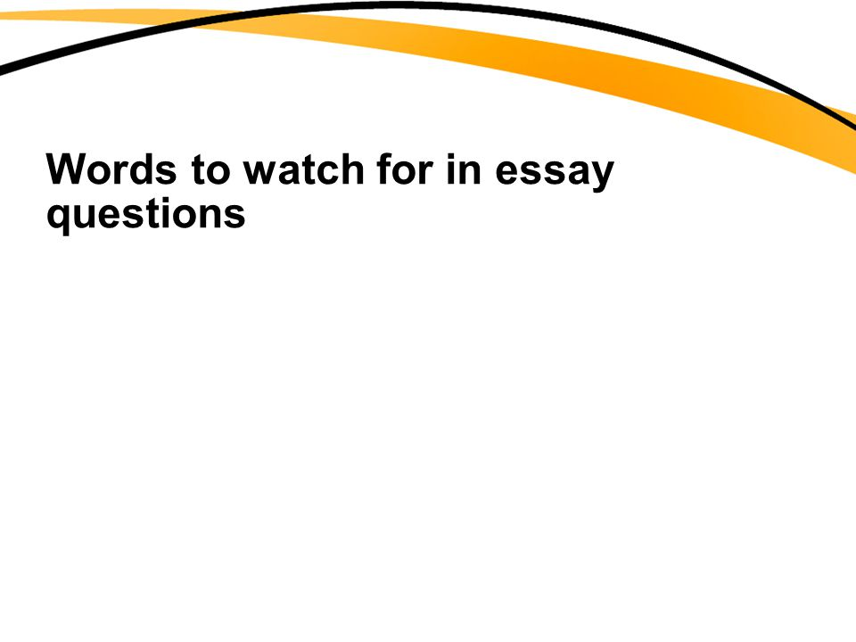 Words to watch for in essay questions