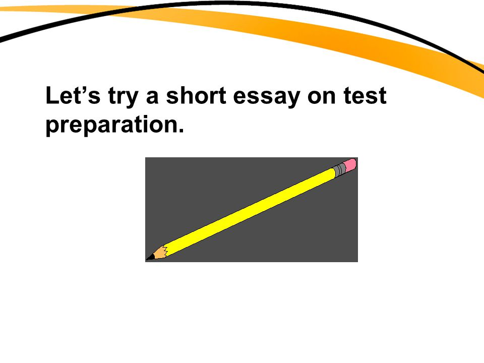 Let's try a short essay on test preparation.
