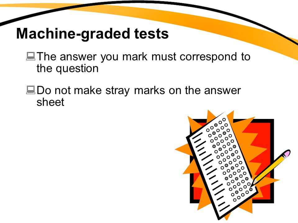 Machine-graded tests The answer you mark must correspond to the question.