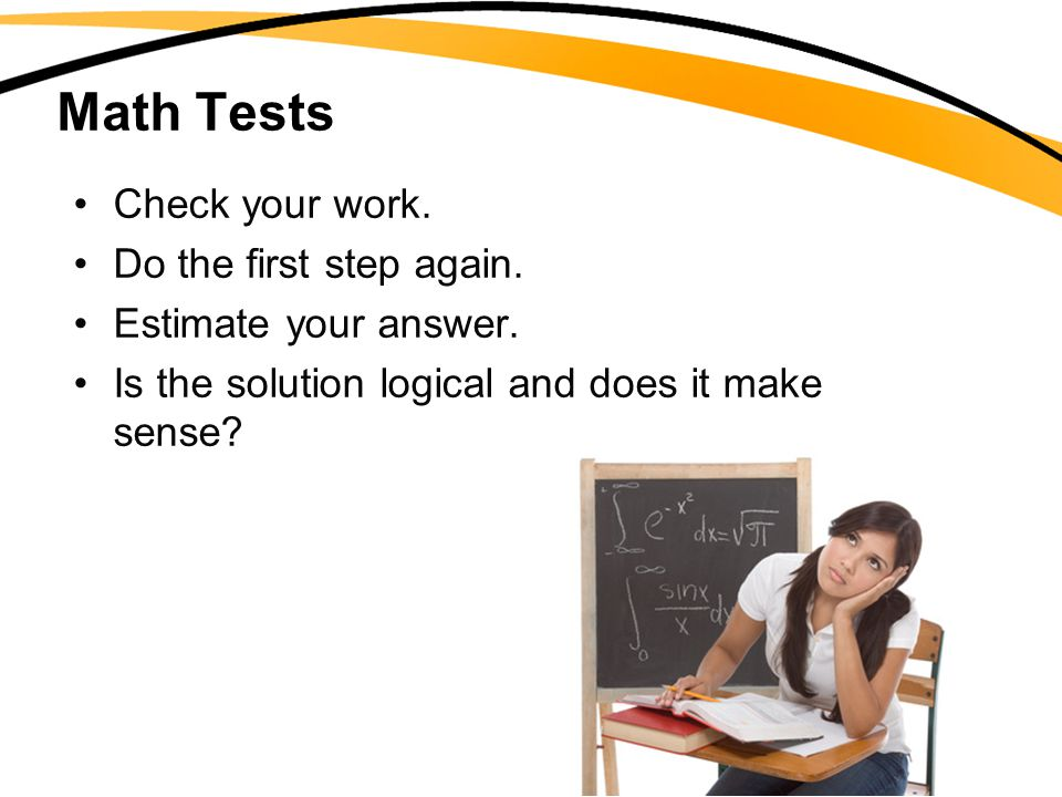 Math Tests Check your work. Do the first step again.