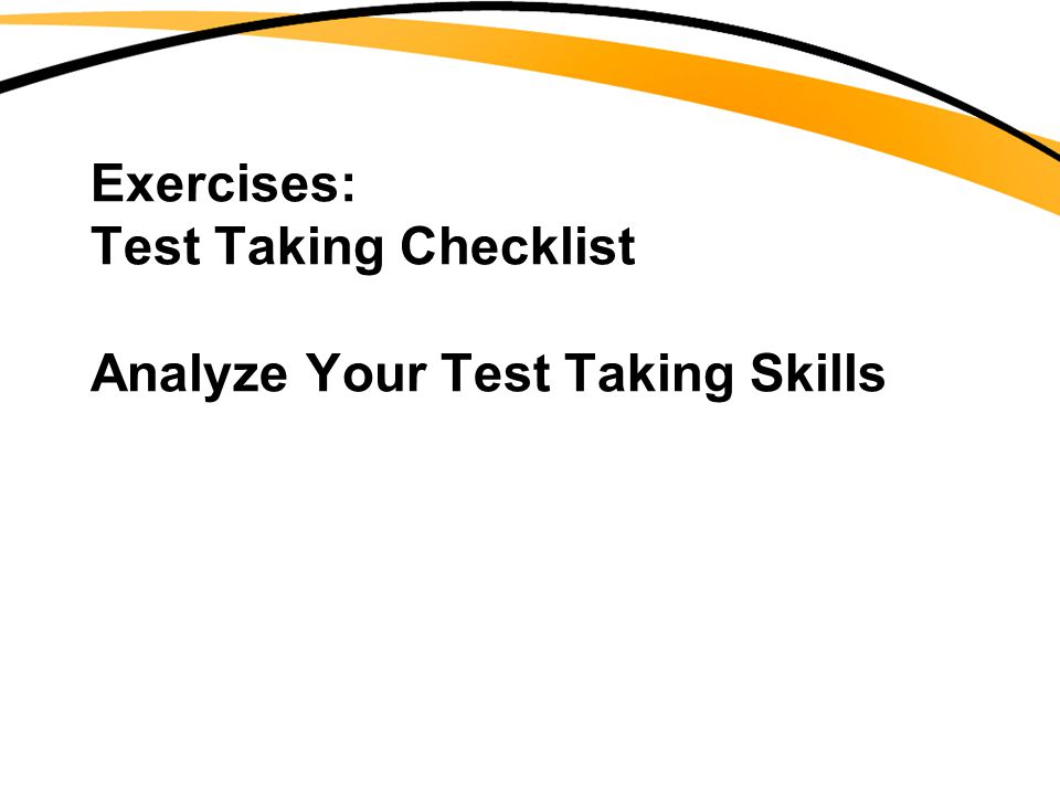 Exercises: Test Taking Checklist Analyze Your Test Taking Skills