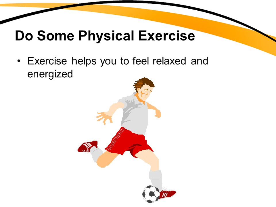 Do Some Physical Exercise