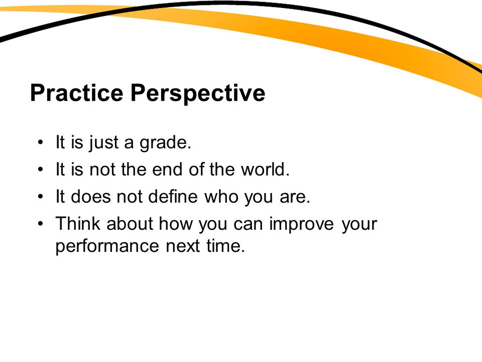 Practice Perspective It is just a grade.