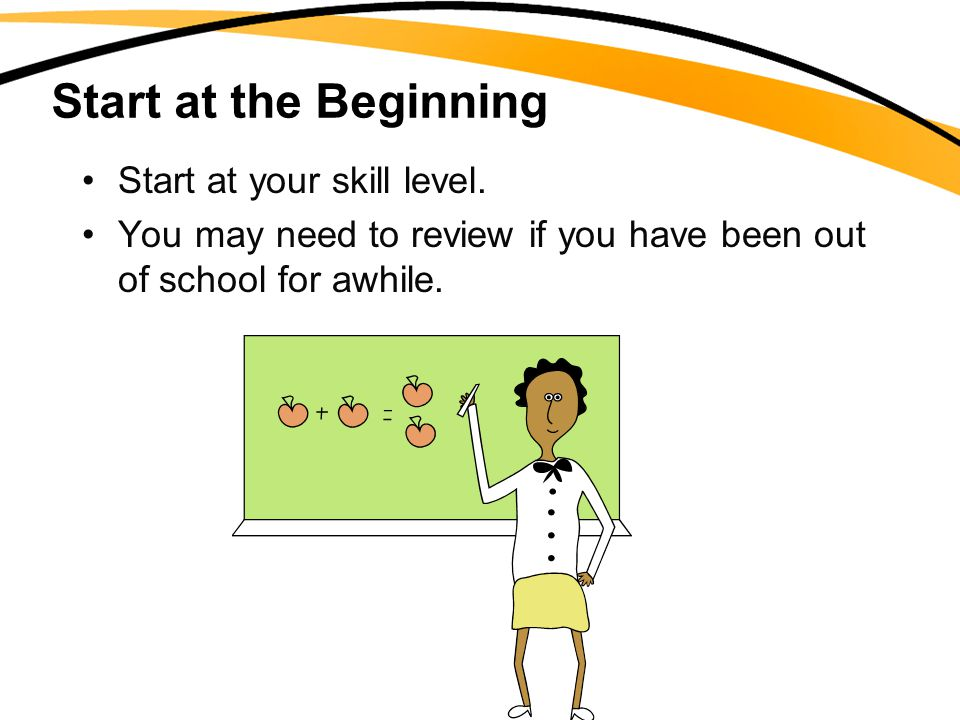 Start at the Beginning Start at your skill level.
