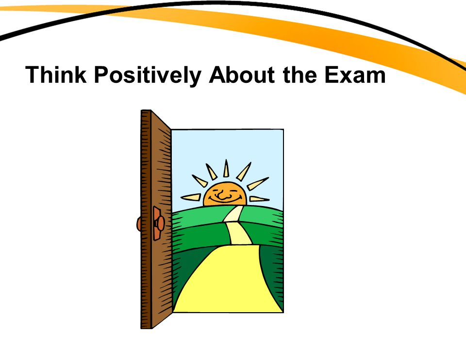 Think Positively About the Exam