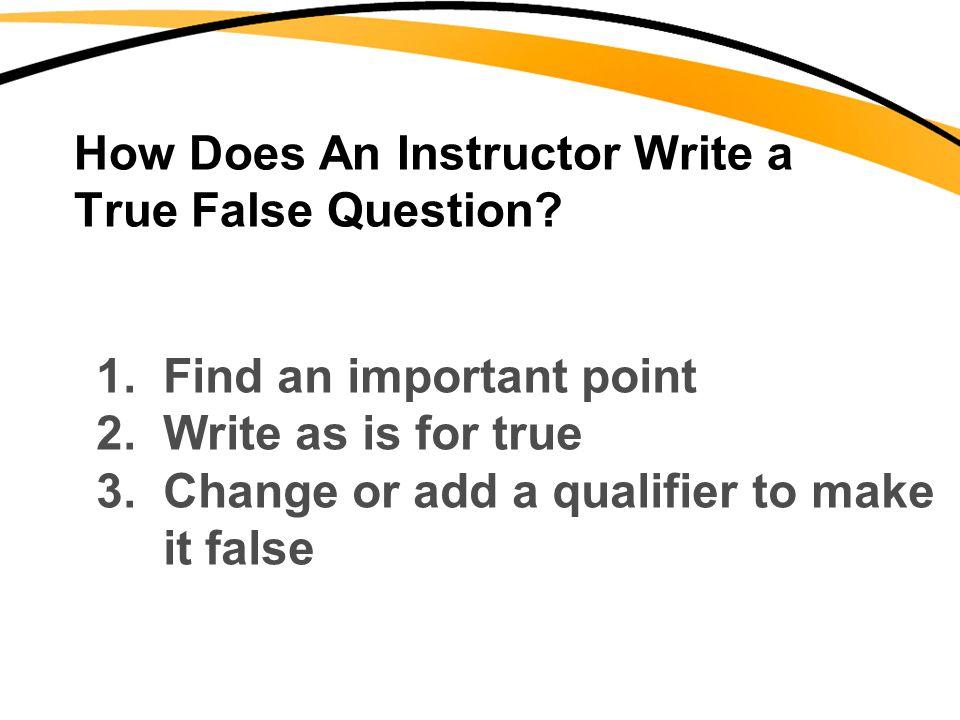 How Does An Instructor Write a True False Question