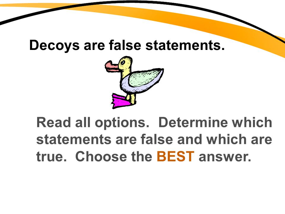 Decoys are false statements.