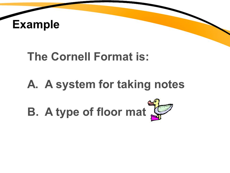 Example The Cornell Format is: A. A system for taking notes B. A type of floor mat