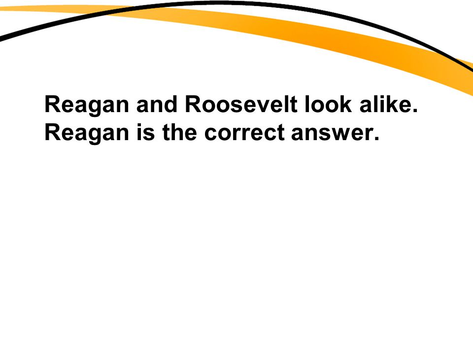 Reagan and Roosevelt look alike. Reagan is the correct answer.