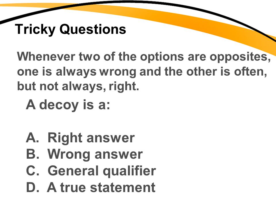 Tricky Questions A decoy is a: Right answer Wrong answer
