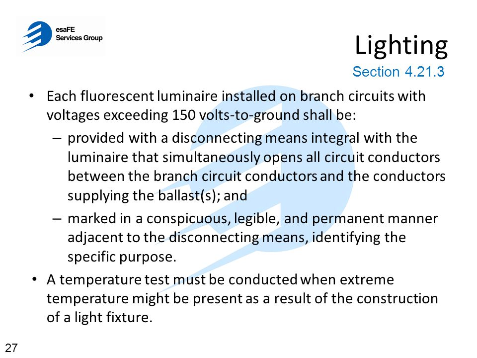 Lighting Section 4.21.3. Each fluorescent luminaire installed on branch circuits with voltages exceeding 150 volts-to-ground shall be: