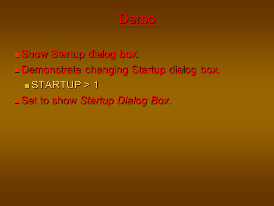 Demo Show Startup dialog box. Demonstrate changing Startup dialog box.