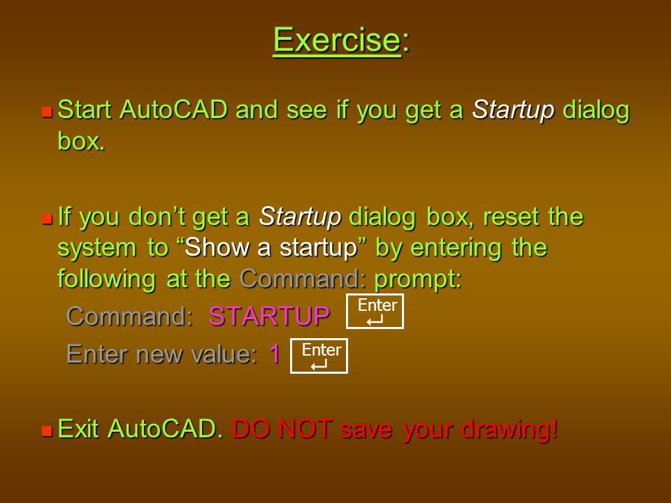 Exercise: Start AutoCAD and see if you get a Startup dialog box.