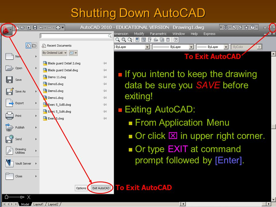 Shutting Down AutoCAD To Exit AutoCAD. If you intend to keep the drawing data be sure you SAVE before exiting!
