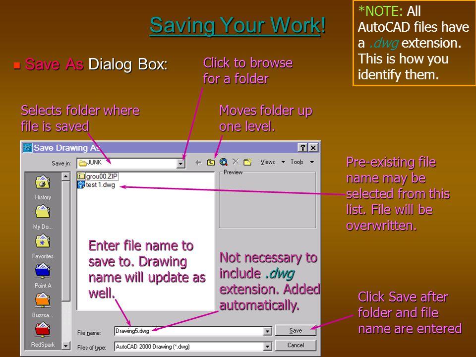 Saving Your Work! Save As Dialog Box: