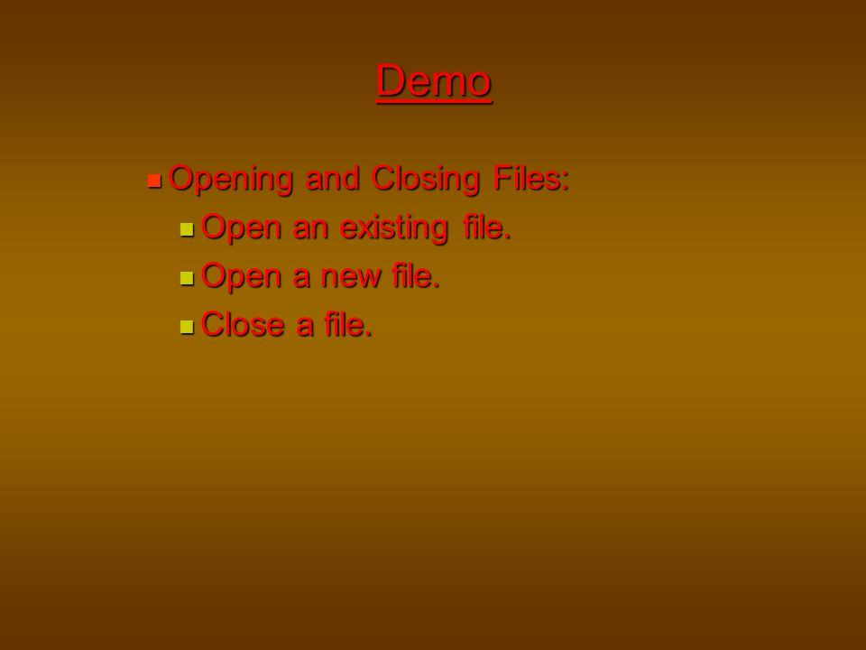 Demo Opening and Closing Files: Open an existing file.