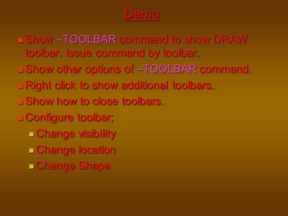 Demo Show –TOOLBAR command to show DRAW toolbar. Issue command by toolbar. Show other options of –TOOLBAR command.
